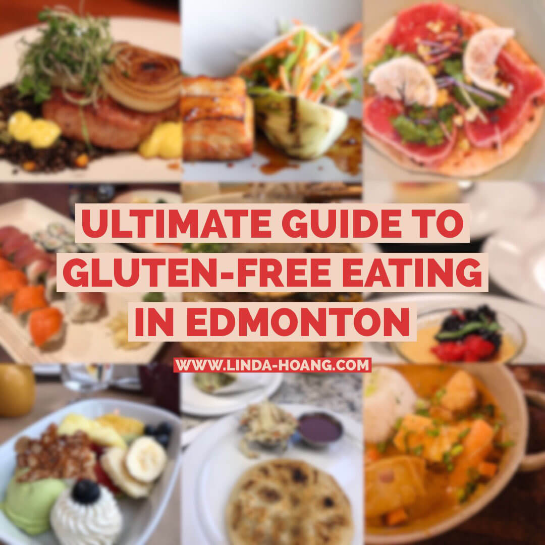 Ultimate Guide To Gluten Free Eating In Edmonton Linda Hoang Food Travel Lifestyle Blog