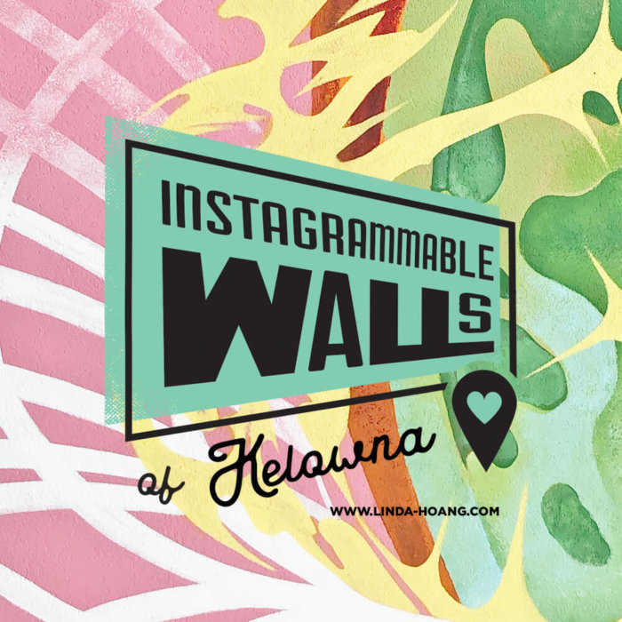 Guide to Instagrammable Walls of Kelowna BC Explore British Columbia
