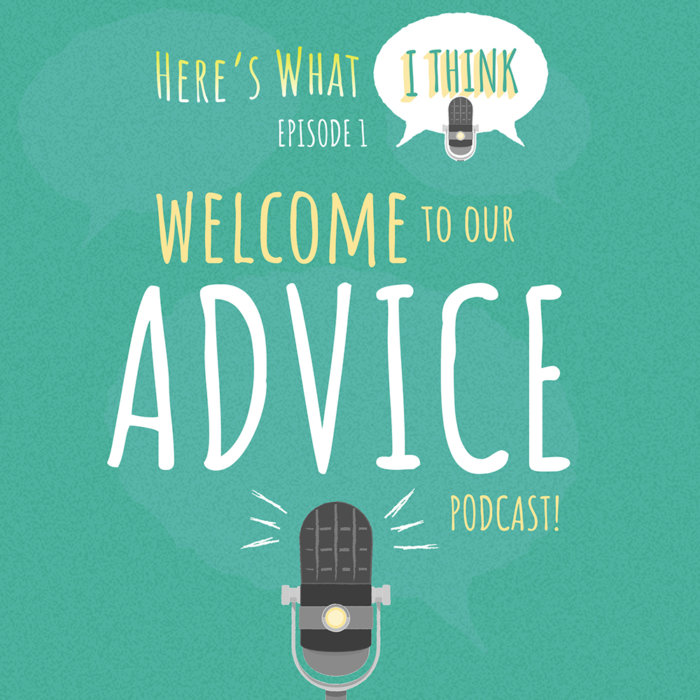 Episode 1 - Here's What I Think Advice Podcast with Mike and Linda
