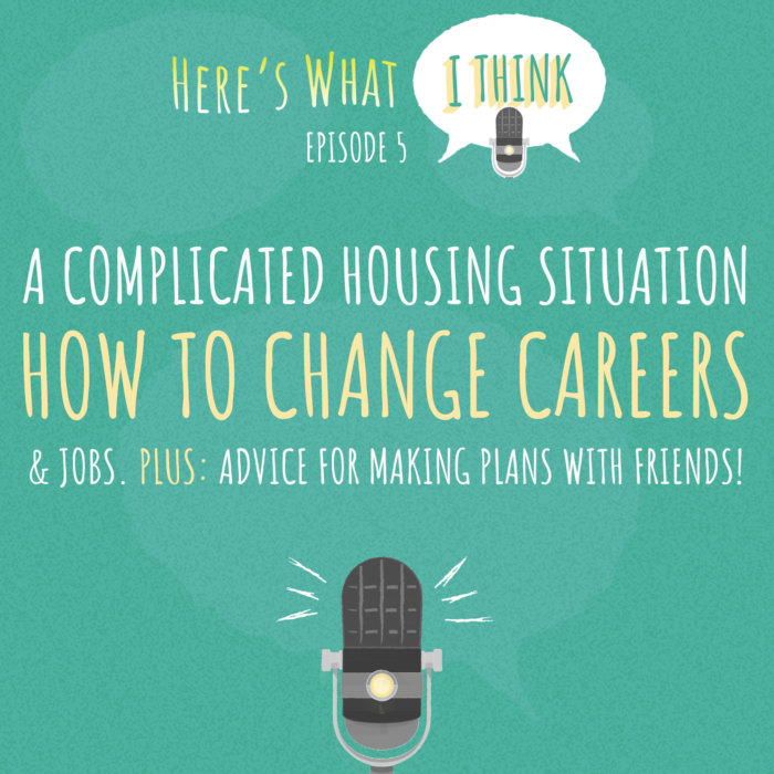 Here's What I Think Advice Podcast Episode 5