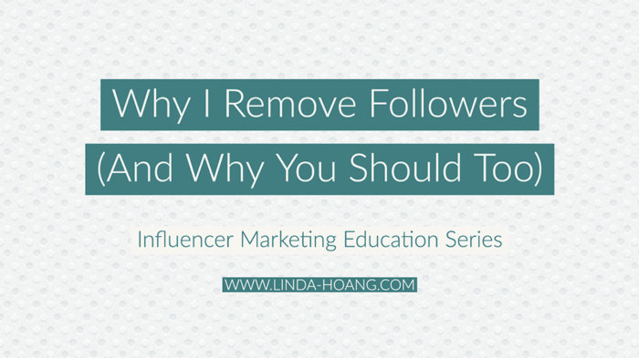 Why I Remove Instagram Followers - Influencer Marketing Education Blog Post Series