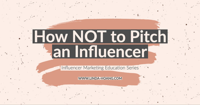 Influencer Marketing Education Blog Series - Linda Hoang - How Not To Pitch an Influencer