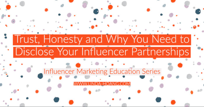 Trust Honesty and Why You Need to Disclose Your Influencer Partnerships - Influence Marketing Education Blog Post Series