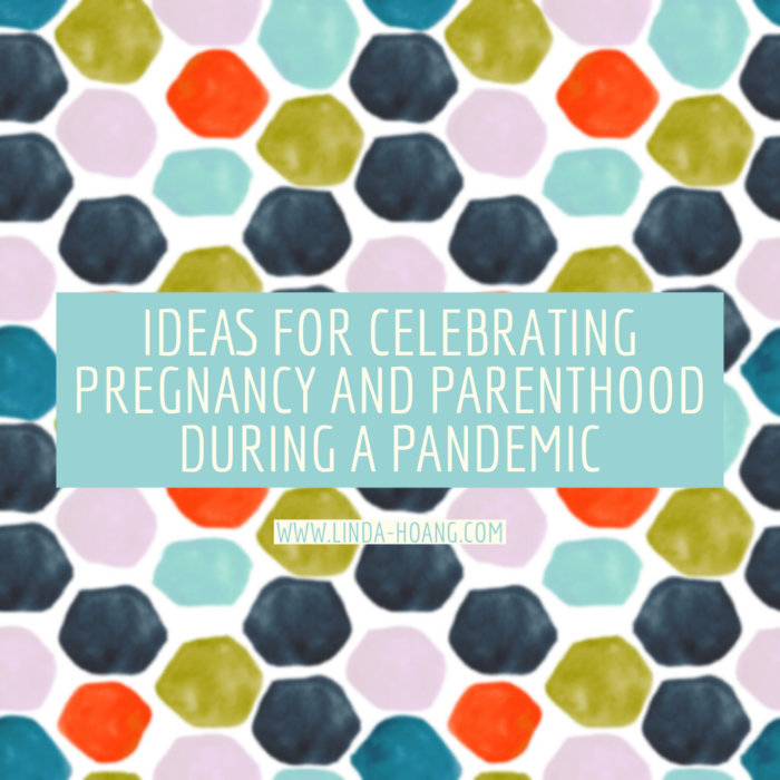Ideas for celebrating pregnancy and parenthood during a pandemic