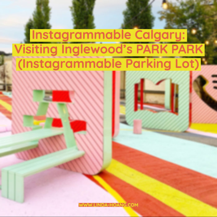 Park Park - Calgary Parking Authority - Lot 43 - Inglewood - Instagrammable Capture Calgary - Explore Alberta YYC
